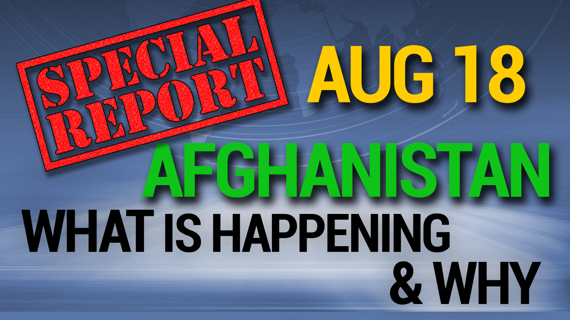 SPECIAL REPORT ON AFGHANISTAN: WHAT IS HAPPENING